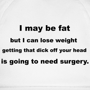 Fat Shaming Slogan T-Shirts - Baseball Cap