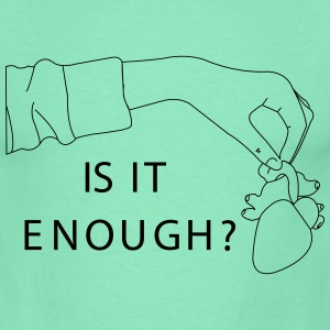 Is it enought? - Männer T-Shirt