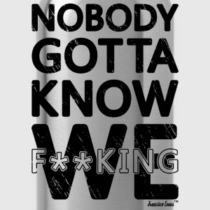 Nobody gotta know We fucking, Francisco Evans ™ T-Shirts - Water Bottle