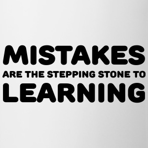 Mistakes are the stepping stone to learning T-Shirts - Tasse