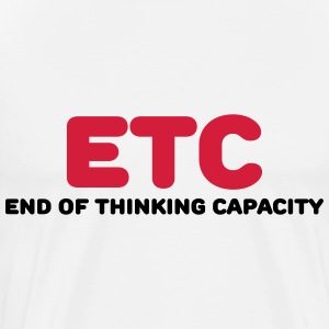 ETC - End of thinking capacity Manches longues - T-shirt Premium Homme