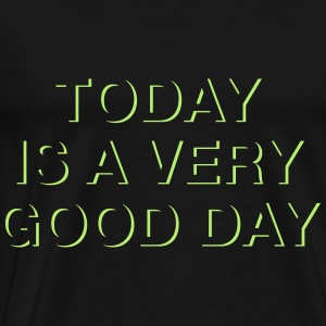 Today is a very good day. Pullover & Hoodies - Männer Premium T-Shirt
