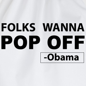 Folks Wanna Pop Off -Obama Quote T-Shirts - Drawstring Bag