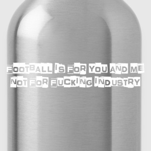 Football is for you & me T-Shirts - Water Bottle
