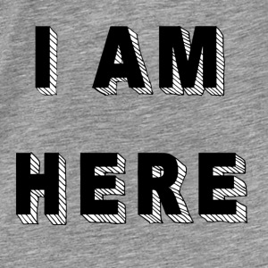 I am here  - Men's Premium T-Shirt