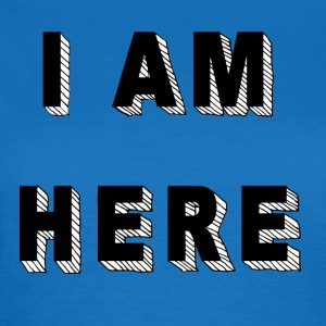 I am here - Women's T-Shirt
