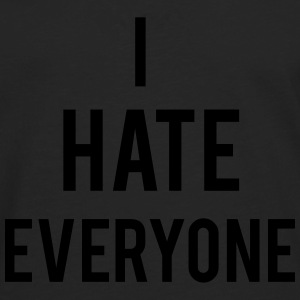 Hate Everyone Hoodies & Sweatshirts - Men's Premium Longsleeve Shirt