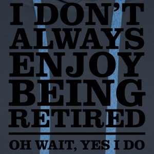 I Don\'t Always Enjoy Being Retired... T-shirts - Herre Premium hættetrøje
