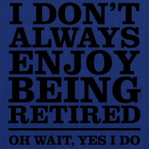 I Don\'t Always Enjoy Being Retired... T-Shirts - Tote Bag
