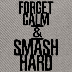 Forget calm and smash hard - Snapback Cap