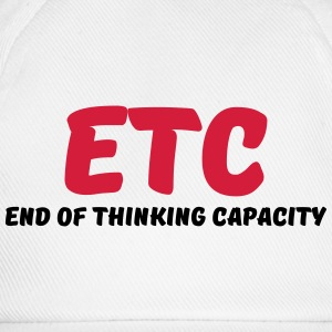 ETC - End of thinking capacity Tee shirts - Casquette classique
