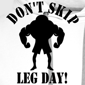 DON'T SKIP LEG DAY! T-Shirts - Men's Premium Hoodie