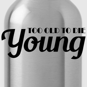 Too old to die young T-shirts - Drikkeflaske