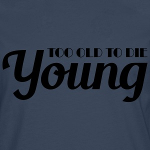 Too old to die young T-shirts - Herre premium T-shirt med lange ærmer