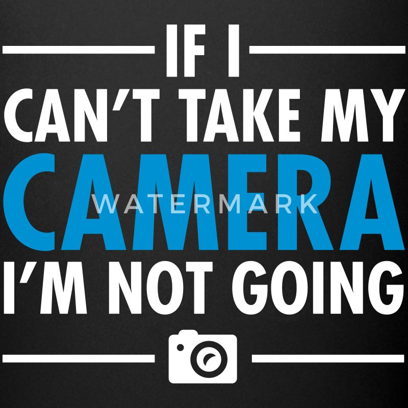 If I Can't Take My Camera - I'm Not Going Tassen & Zubehör - Tasse einfarbig