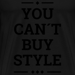 You can´t buy style Statement Fashion Statement  Sportbekleidung - Männer Premium T-Shirt
