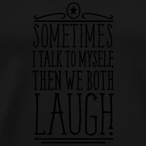 Noir Sometimes we both laugh Bouteilles et Tasses - T-shirt Premium Homme