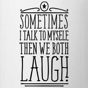 Sometimes We Both Laugh T-Shirts - Tasse