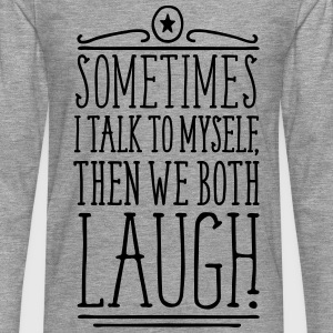 Sometimes We Both Laugh Tops - Männer Premium Langarmshirt