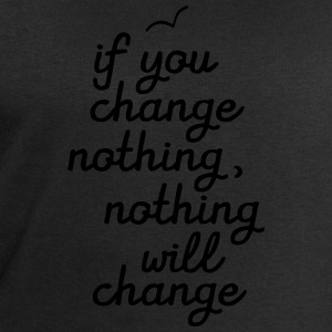 If You Change Nothing, Nothing WIll Change Camisetas - Sudadera hombre de Stanley & Stella