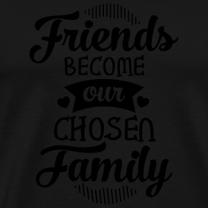 Friends Become Our Chosen Family Tazas y accesorios - Camiseta premium hombre