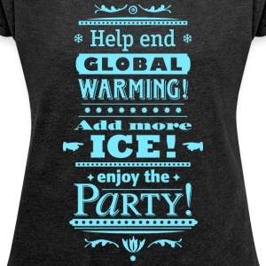 help end global warming more ice cocktail party - Frauen T-Shirt mit gerollten Ärmeln