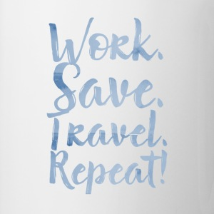 Work. Save. Travel. Repeat! T-Shirts - Tasse
