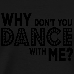 why dont you dance with me Sportbekleidung - Männer Premium T-Shirt
