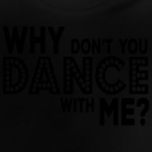 why dont you dance with me Manches longues - T-shirt Bébé