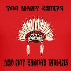 Too many chiefs Hoodies & Sweatshirts - Men's Slim Fit T-Shirt