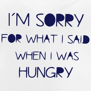 SORRY I WAS FOR - HUNGRY AS I'VE SAID! Shirts - Baby T-Shirt