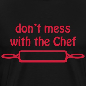 Don't mess with the Chef - T-shirt Premium Homme