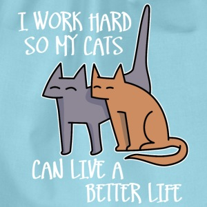 I work hard so my cats can live a better life T-Shirts - Drawstring Bag