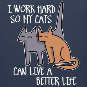 I work hard so my cats can live a better life T-Shirts - Men's Premium Tank Top