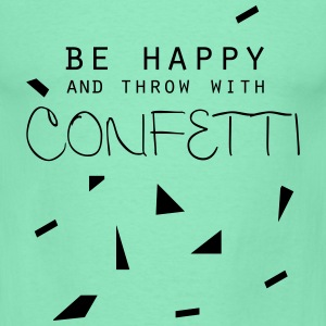 be happy and throw with confetti - Männer T-Shirt