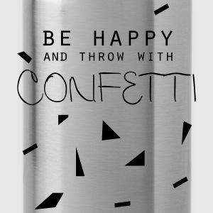 be happy and throw with confetti - Trinkflasche