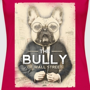 The Bully of Wall Street Tops - Women's Premium T-Shirt