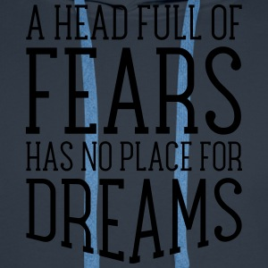 A Head Full Of Fears Has No Place For Dreams T-shirts - Mannen Premium hoodie