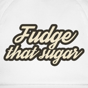 Fudge that Sugar - Baseball Cap