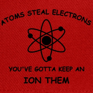 Atoms steal electrons 1 c T-Shirts - Snapback Cap