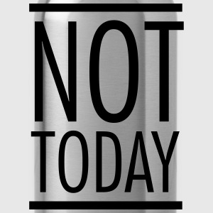 Not Today T-shirts - Drikkeflaske