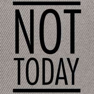Not Today T-shirts - Snapback Cap