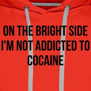 On the bright side i'm not addicted to cocaine T-Shirts - Men's Premium Hoodie