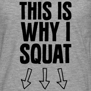 This Is Why I Squat T-shirts - Mannen Premium shirt met lange mouwen