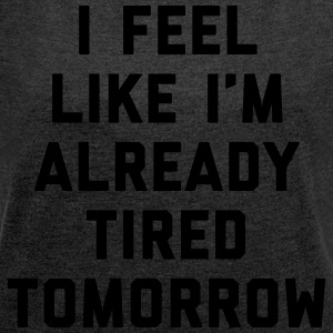 Tired Tomorrow Funny Quote Hoodies & Sweatshirts - Women's T-shirt with rolled up sleeves