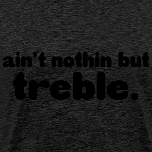 Ain't notin but treble Sweat-shirts - T-shirt Premium Homme