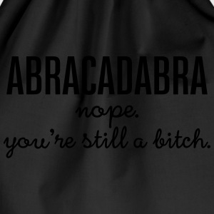Abracadabra - Nope. You\'re Still A Bitch. Tee shirts - Sac de sport léger