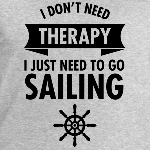 I Don\\\'t Need Therapy - I Just Have To Go Sailing Tee shirts - Sweat-shirt Homme Stanley & Stella