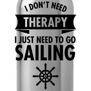 I Don\\\'t Need Therapy - I Just Have To Go Sailing T-shirts - Drinkfles