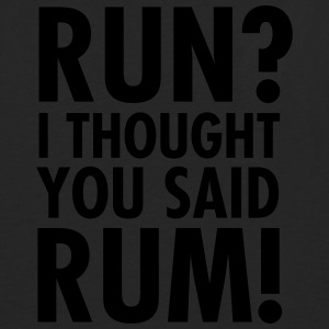 Run? I Thought They Said Rum! Sportkleding - Mannen Premium shirt met lange mouwen